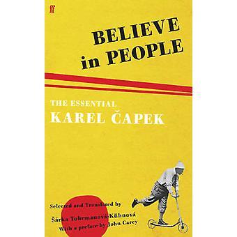 Believe in People  The Essential Karel Capek by John Carey & Karel Capek & Translated by Sarka Tobrmanova Kuhnova