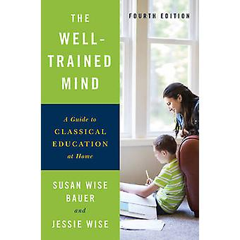 The Well-Trained Mind - A Guide to Classical Education at Home (4th Re