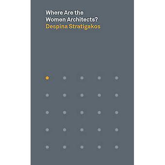 Missä ovat naiset arkkitehdit? mennessä Despina Stratigakos - 978069117013