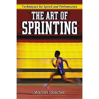 The Art of Sprinting - Techniques for Speed and Performance by Warren