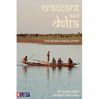 The Crescent and the Delta - The Bangladesh Story by David Urch - John