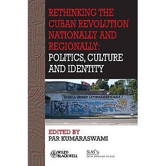 Rethinking the Cuban Revolution Nationally and Regionally - Politics -