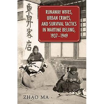 Runaway Wives - Urban Crimes - and Survival Tactics in Wartime Beijin