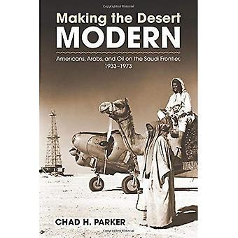 Rendant le désert modernes: américains, arabes et l'huile à la frontière saoudienne, 1933-1973 (Culture, politique et la...