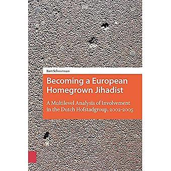 Steeds een Europese inlandse Jihad: een Multilevel analyse van betrokkenheid bij de Nederlandse Hofstadgroup, 2002-2005