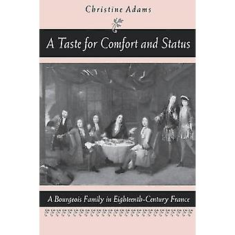 A Taste for Comfort and Status A Bourgeois Family in EighteenthCentury France by Adams & Christine