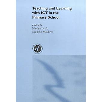 Teaching and Learning Using Ict in the Primary School by Leask & Marilyn