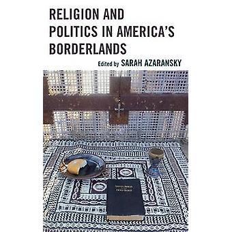 Religion and Politics in Americas Borderlands by Azaransky & Sarah