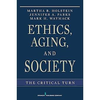 Vieillissement de l'éthique et de la société tournant critique par Holstein & Martha B. & PhD