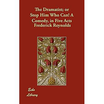 The Dramatist or Stop Him Who Can A Comedy in Five Acts by Reynolds & Frederick
