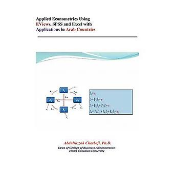 Applied Econometrics Using EViews SPSS and Excel with Applications in Arab Countries by Abdulrazzak Charbaji Ph D