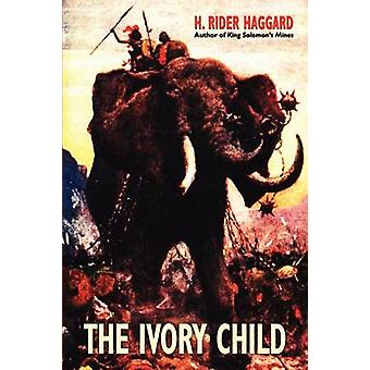 The Ivory Child by Haggard & H. Rider