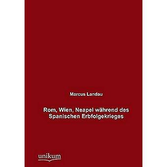 ROM Neapel Wien whrend des Spanischen Erbfolgekrieges de Landau & Marcus