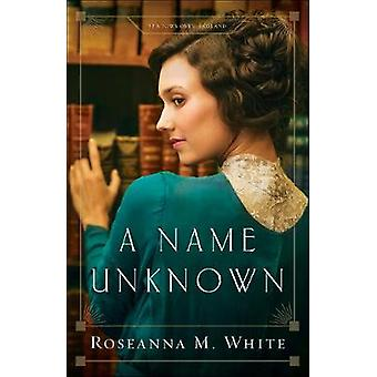 A Name Unknown by Roseanna M White - 9780764219269 Book