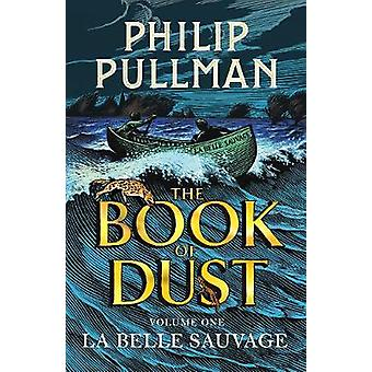 La Belle Sauvage - The Book of Dust Volume One by La Belle Sauvage - Th