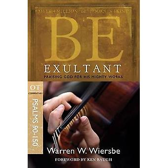 Be Exultant - Psalms 90- 150 - Praising God for His Mighty Works by Wa