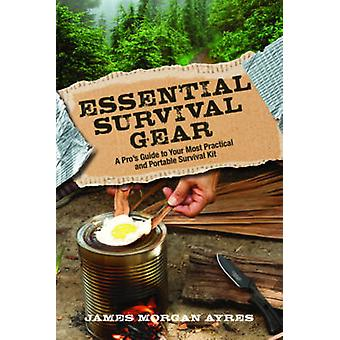 Essential Survival Gear - A Pro's Guide to Your Most Practical and Por