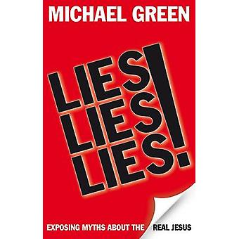Lies - Lies - Lies! - Exposing Myths About the Real Jesus by Michael G