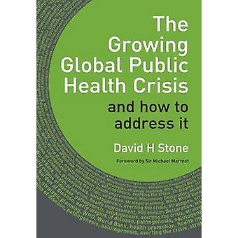 The Growing Global Public Health Crisis - And How to Address it by Dav