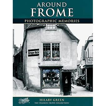 Frome - Photographic Memories by Hilary Green - The Francis Frith Coll
