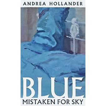 Blue Mistaken for Sky by Andrea Hollander - 9781938769337 Book