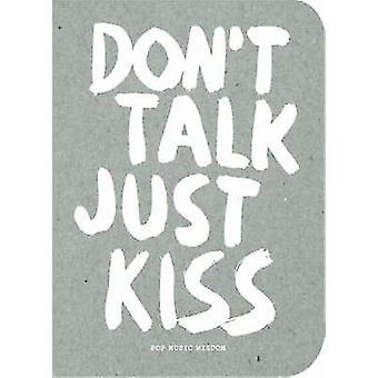 Don't Talk - Just Kiss - Pop Music Wisdom - Love Edition by Marcus Kra