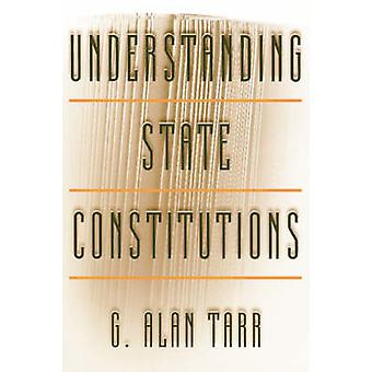 Understanding State Constitutions by G. Alan Tarr - 9780691070667 Book