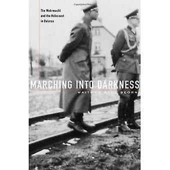 Marchar en la oscuridad: La Wehrmacht y el Holocausto en Bielorrusia