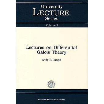 Lectures on Differential Galois Theory by Andy R. Magid - 97808218700