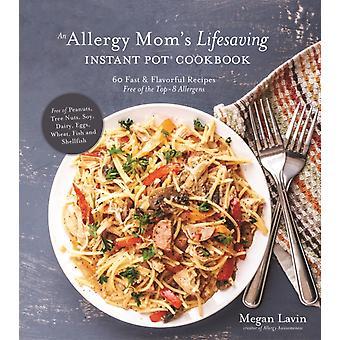 Allergy Moms Lifesaving Instant Pot Cookbook par Megan Lavin