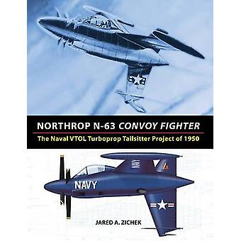 Northrop N63 Convoy Fighter The Naval VTOL Turboprop Tailsitter Project of 1950 by Zichek & Jared A