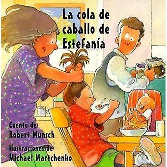 La cola de caballo de Estefania by Robert Munsch - 9781550375077 Book
