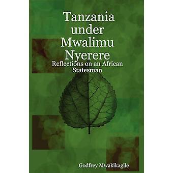 Tanzania Under Mwalimu Nyerere Reflections on an African Statesman by Mwakikagile & Godfrey