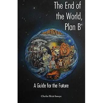 The End of the World Plan B A Guide for the Future by Inouye & Charles Shiro