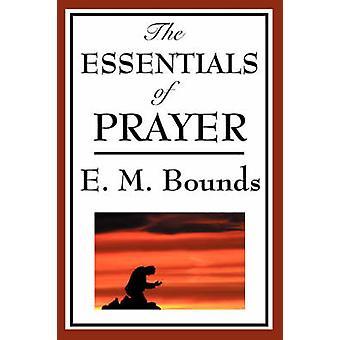 The Essentials of Prayer von Bounds & Edward M.