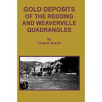 GOLD DEPOSITS OF THE REDDING AND WEAVERVILLE Quadrangles by Averill & Chas V.