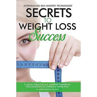 SECRETS TO WEIGHT LOSS SUCCESS by Turajczyk & Michal