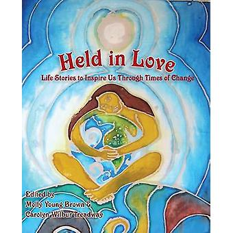 Held in Love Life Stories to Inspire Us Through Times of Change by Brown & Molly Young