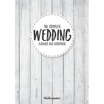 The Complete Wedding Planner and Scrapbook DIY Wedding Planning Made Easy by Gibson & William C