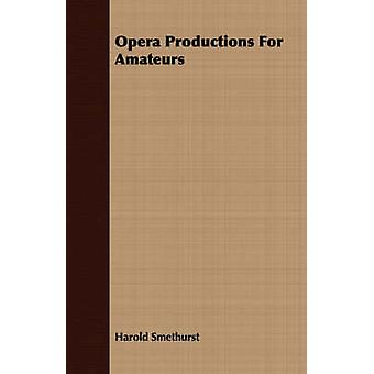 Opera Productions For Amateurs by Smethurst & Harold
