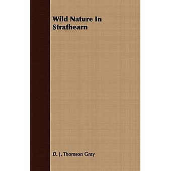 Wild Nature In Strathearn by Gray & D. J. Thomson