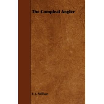 The Compleat Angler Or the Contemplative Mans Recreation being a Discourse of Fish and Fishing not Unworthy the Perusal of most Anglers by Sullivan & E. J.