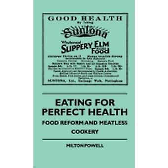 Eating For Perfect Health  Food Reform And Meatless Cookery by Powell & Milton