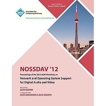 NOSSDAV 12 Proceedings of the 2012 ACM Workshop on Network and Operating System Support for Digital Audio and Video by NOSSDAV Proceedings Committee