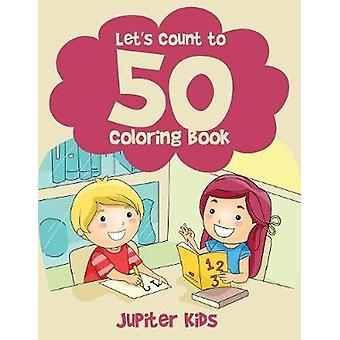 Lets Count to 50 Coloring Book by Jupiter Kids