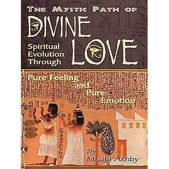 The Mystic Path of Divine Love Spiritual Evolution Through Pure Feeling and Emotion by Ashby & Muata