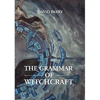 THE GRAMMAR OF WITCHCRAFT by PARRY & DAVID