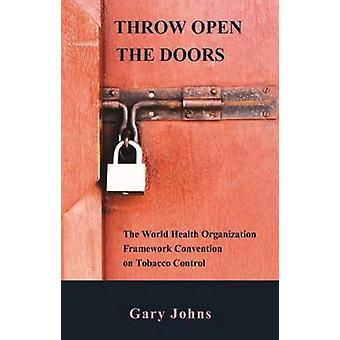 THROW OPEN THE DOORS The World Health Organization Framework Convention on Tobacco Control by Johns & Gary