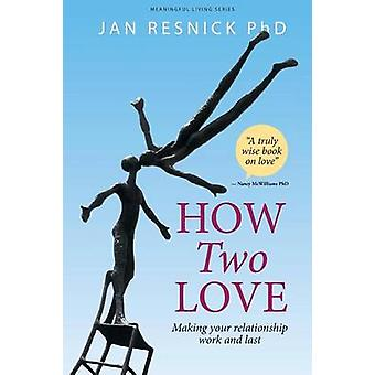 How Two Love  Making your relationship work and last by Resnick & Jan