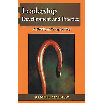 Leadership Development and Practice by Mathew & Samuel